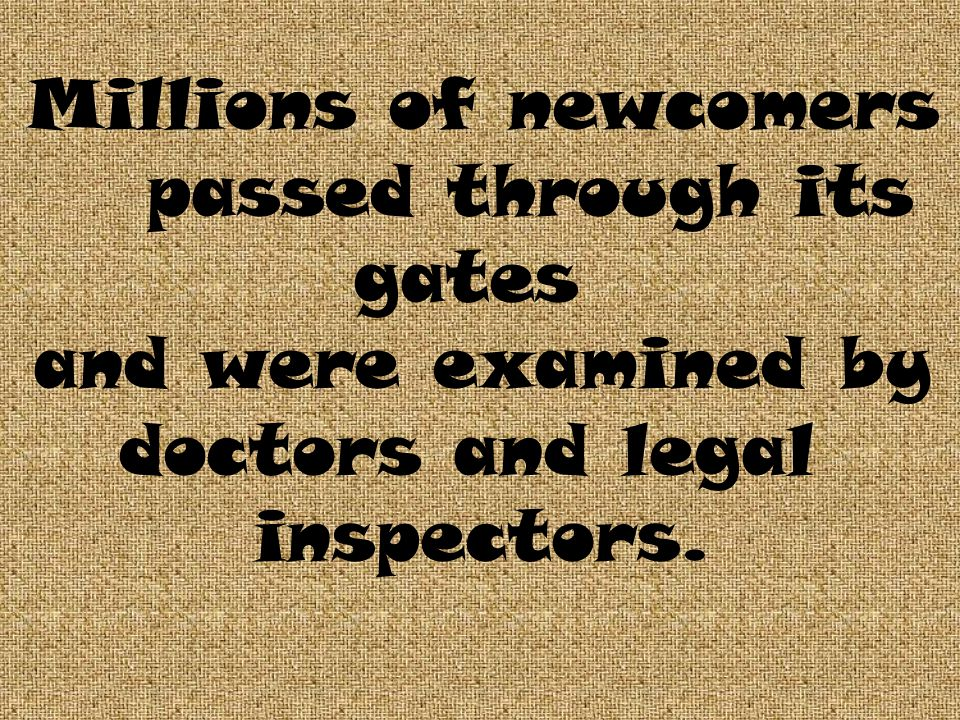 Millions of newcomers passed through its gates and were examined by doctors and legal inspectors.