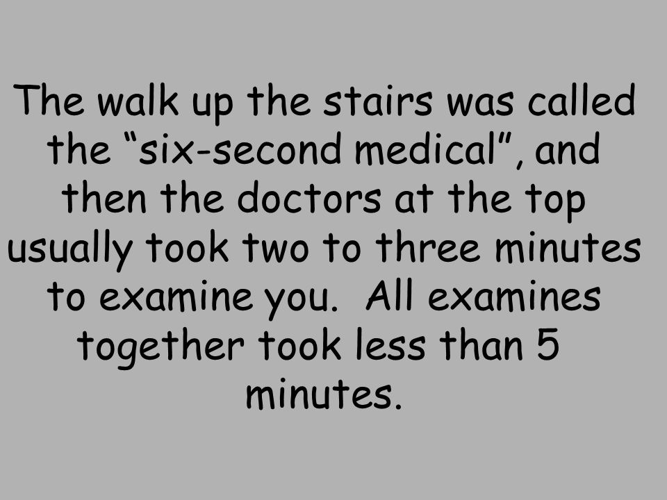 The walk up the stairs was called the six-second medical , and