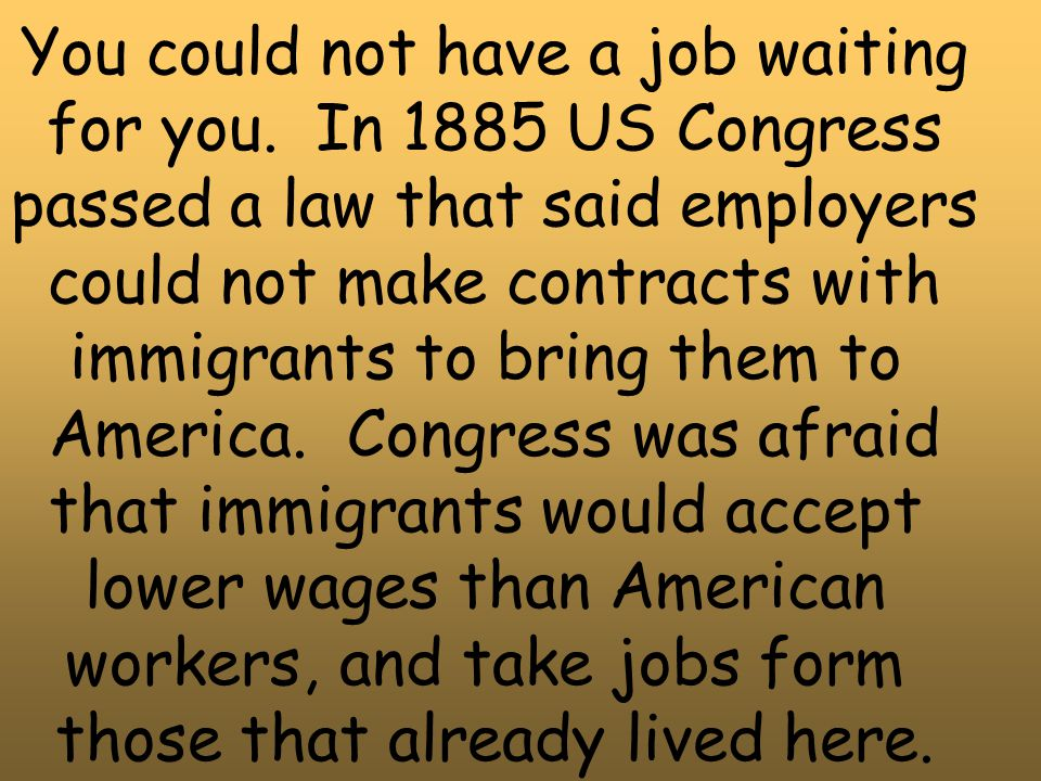 You could not have a job waiting for you. In 1885 US Congress