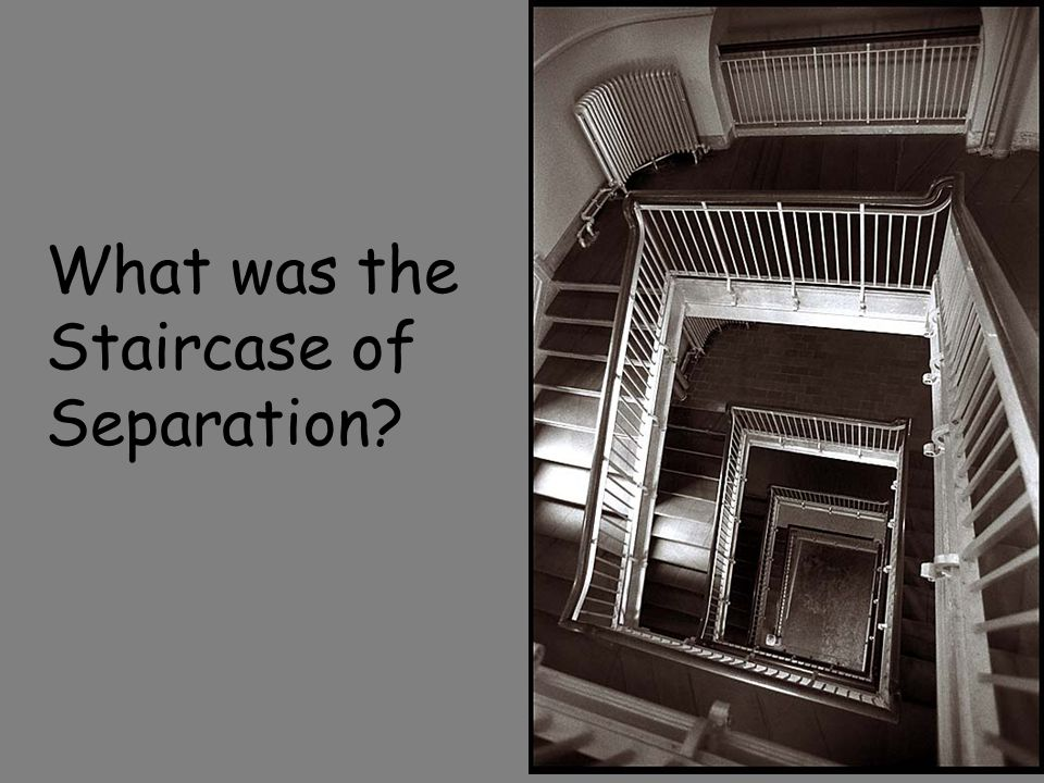 What was the Staircase of Separation