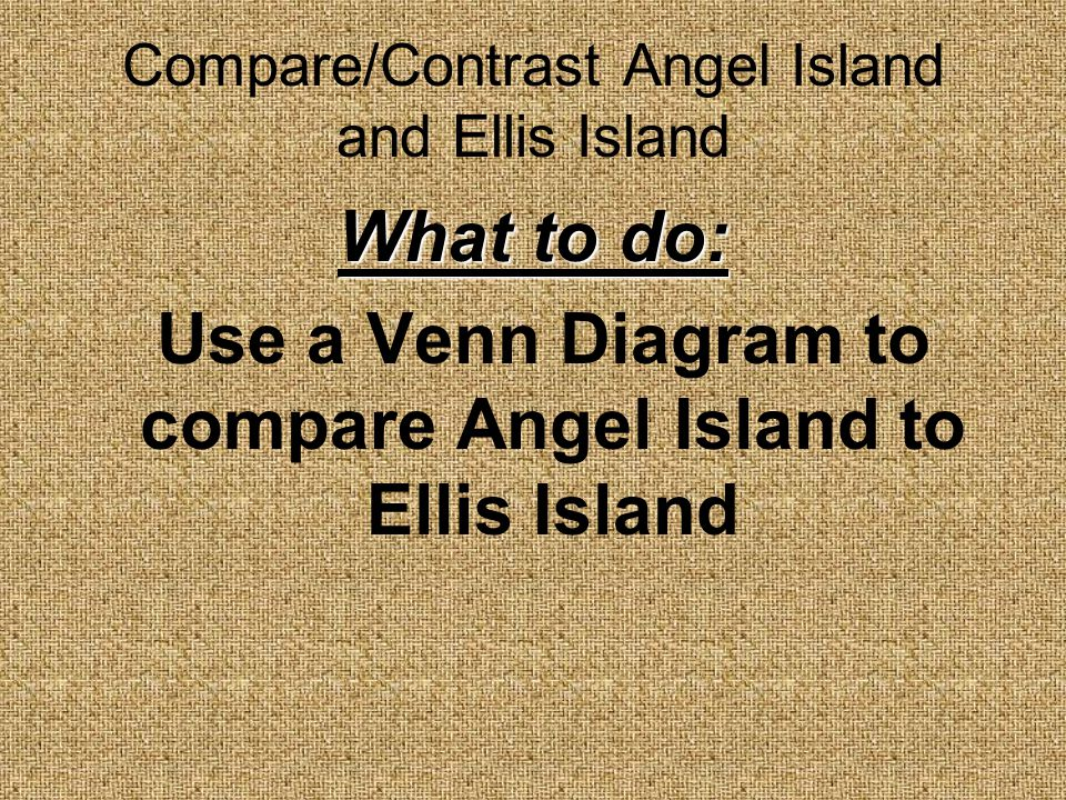 Compare/Contrast Angel Island and Ellis Island