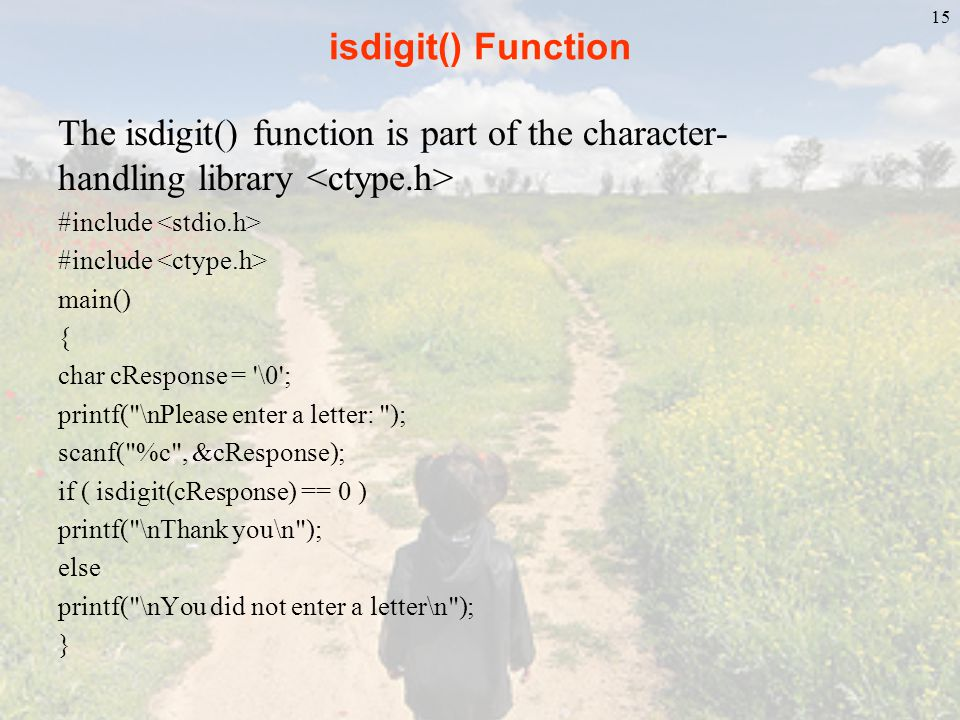 isdigit() Function The isdigit() function is part of the character-handling library <ctype.h> #include <stdio.h>