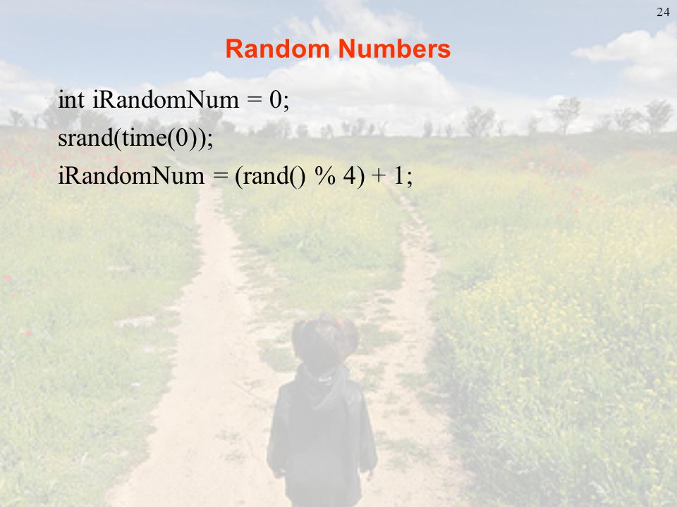 Random Numbers int iRandomNum = 0; srand(time(0)); iRandomNum = (rand() % 4) + 1;