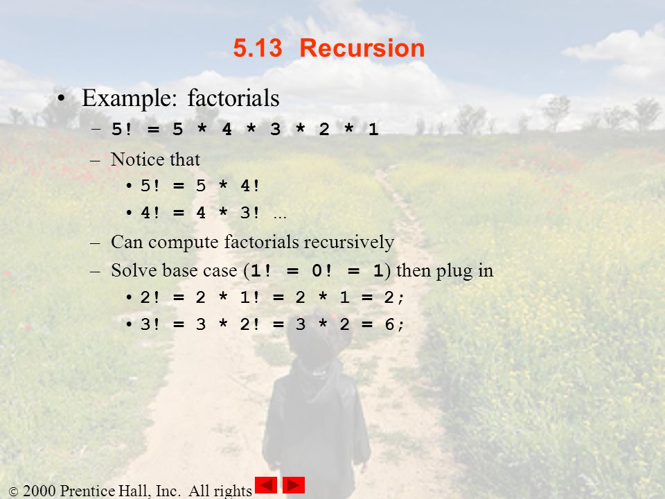 5.13 Recursion Example: factorials 5! = 5 * 4 * 3 * 2 * 1 Notice that