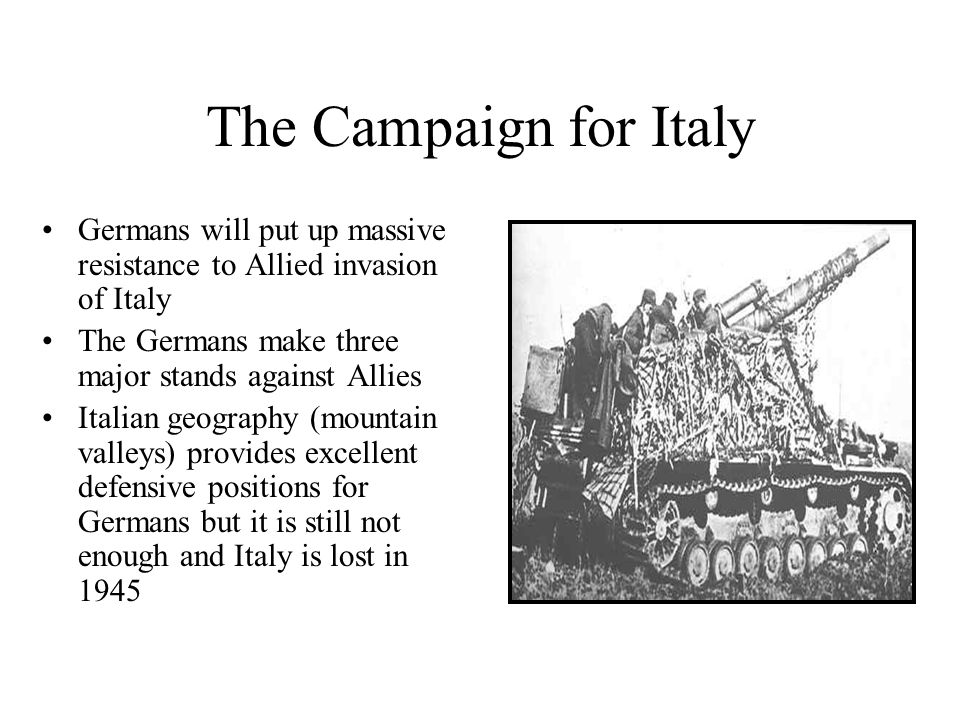 The Campaign for Italy Germans will put up massive resistance to Allied invasion of Italy. The Germans make three major stands against Allies.