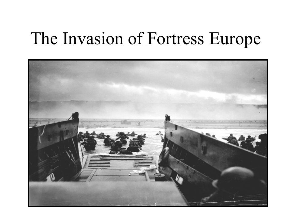 The Invasion of Fortress Europe