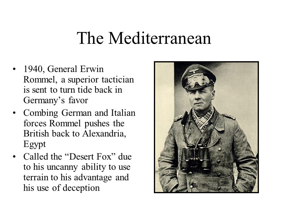 The Mediterranean1940, General Erwin Rommel, a superior tactician is sent to turn tide back in Germany's favor.