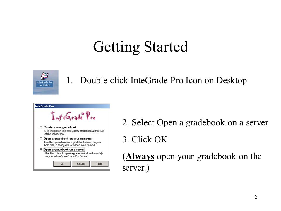 Getting Started Double click InteGrade Pro Icon on Desktop