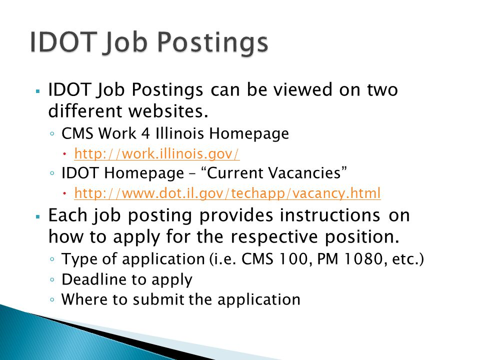 IDOT Job Postings IDOT Job Postings can be viewed on two different websites. CMS Work 4 Illinois Homepage.