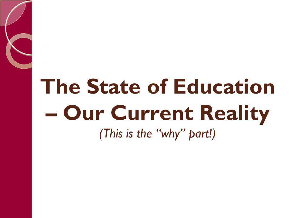 The State of Education – Our Current Reality (This is the why part!)
