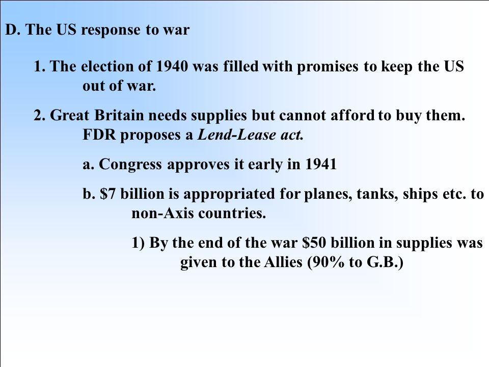 D. The US response to war 1. The election of 1940 was filled with promises to keep the US out of war.
