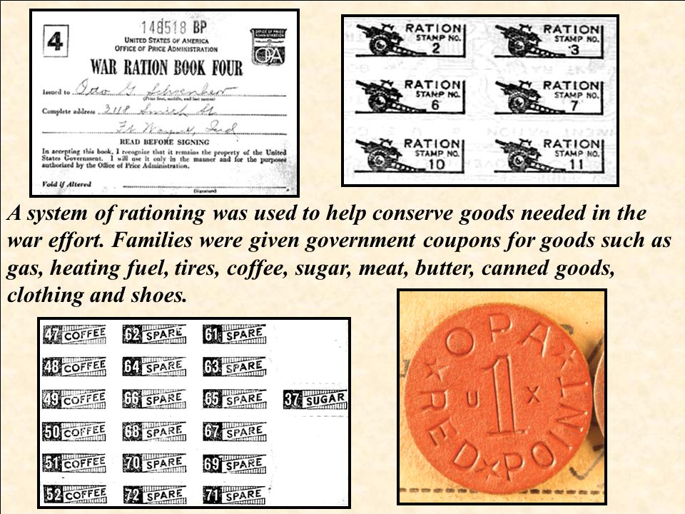 A system of rationing was used to help conserve goods needed in the war effort.