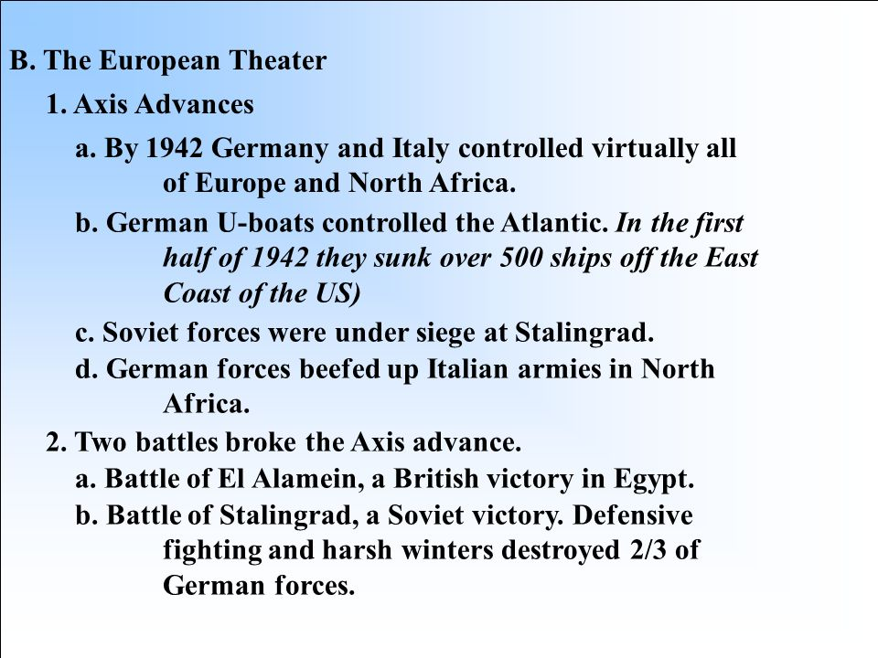 B. The European Theater 1. Axis Advances. a. By 1942 Germany and Italy controlled virtually all of Europe and North Africa.