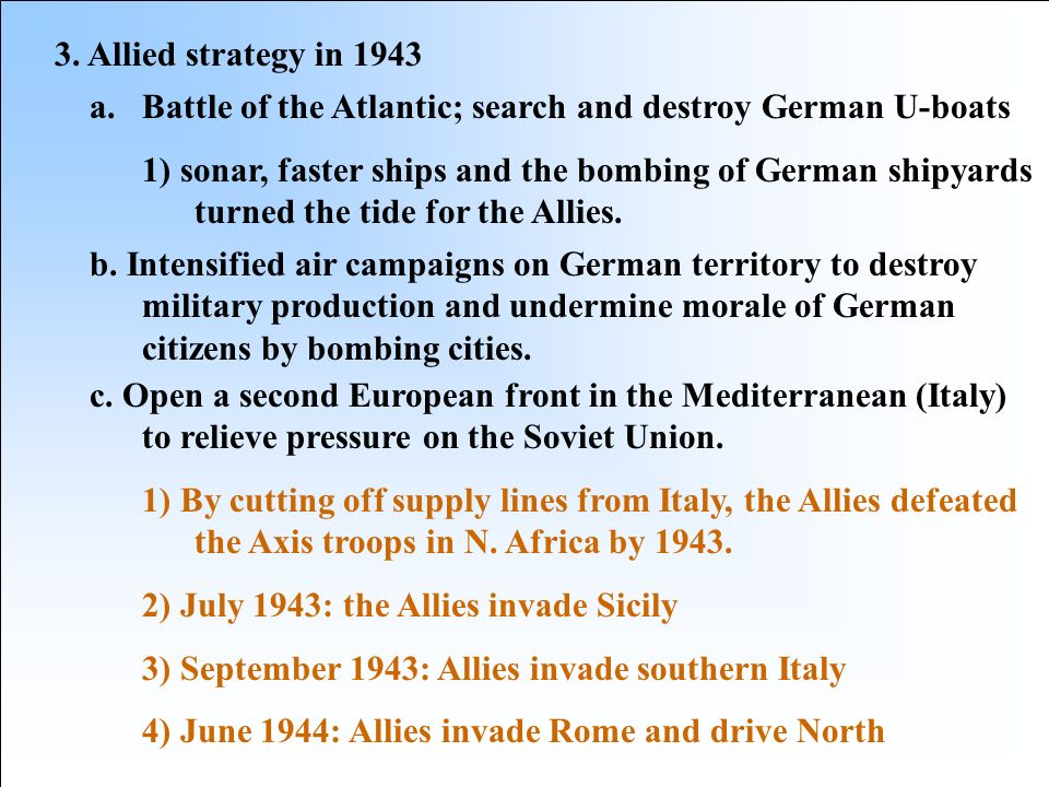 3. Allied strategy in 1943 Battle of the Atlantic; search and destroy German U-boats.