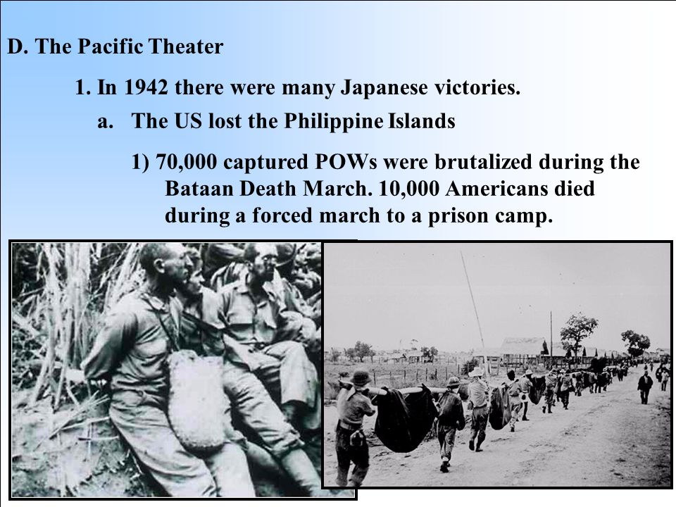 D. The Pacific Theater 1. In 1942 there were many Japanese victories. The US lost the Philippine Islands.