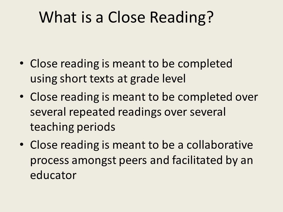 What is a Close Reading Close reading is meant to be completed using short texts at grade level.