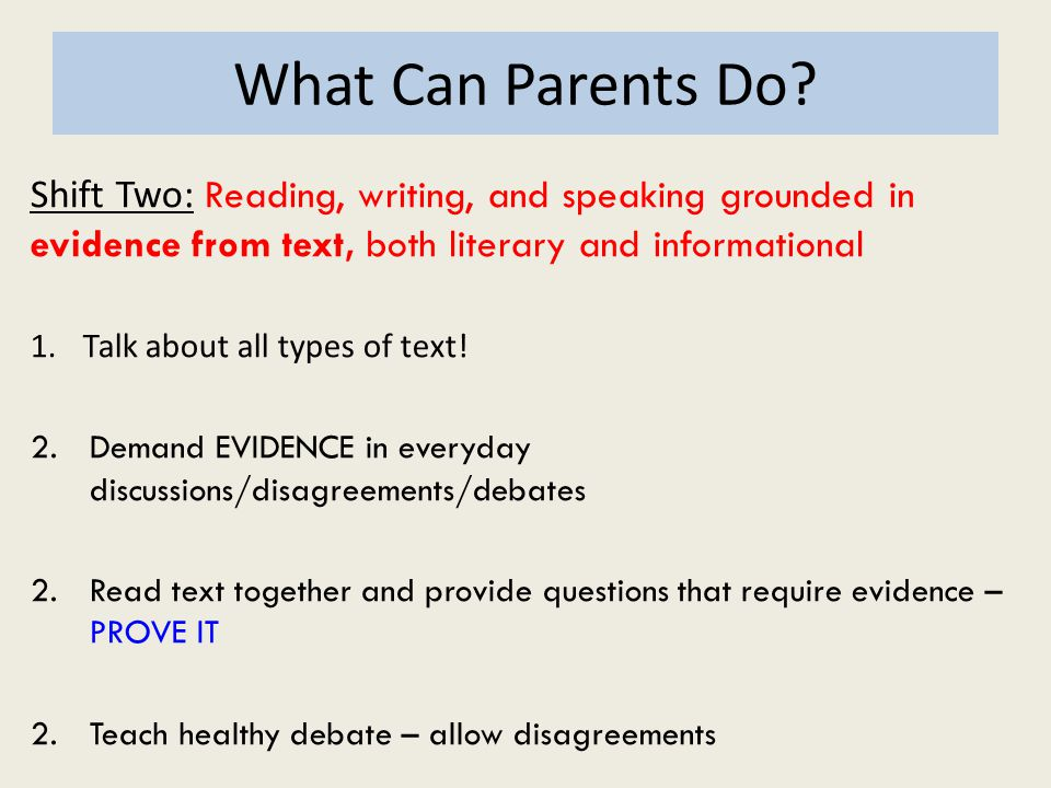 What Can Parents Do Shift Two: Reading, writing, and speaking grounded in evidence from text, both literary and informational.