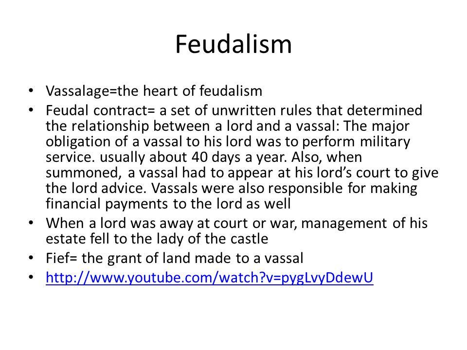 Feudalism Vassalage=the heart of feudalism