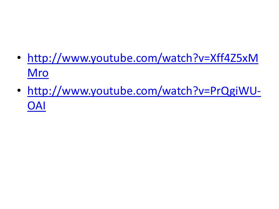 http://www.youtube.com/watch v=Xff4Z5xMMro http://www.youtube.com/watch v=PrQgiWU-OAI