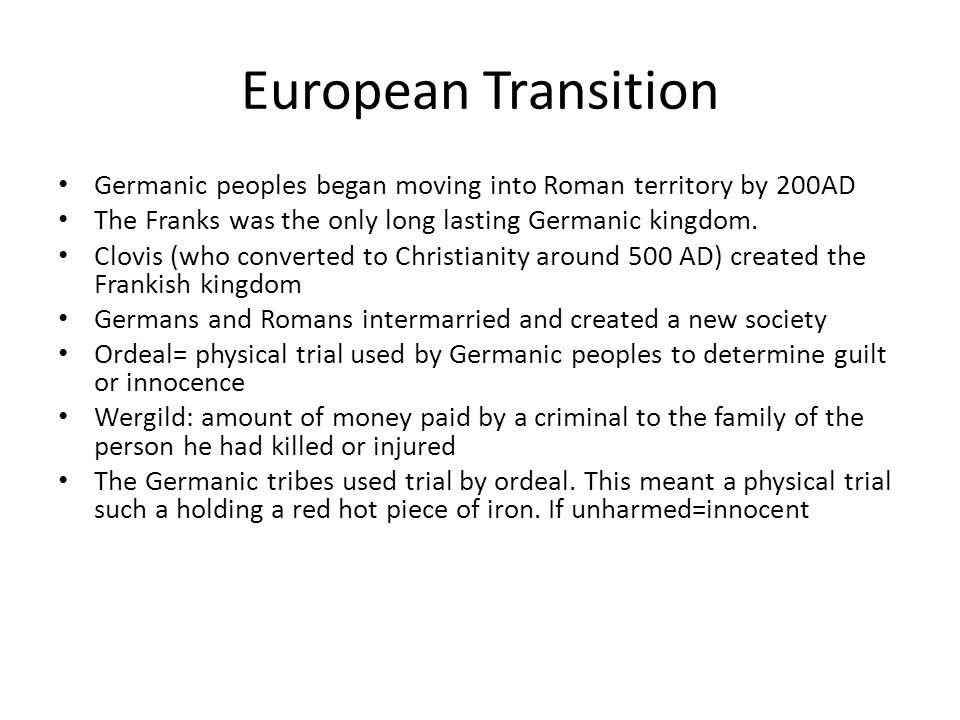 European Transition Germanic peoples began moving into Roman territory by 200AD. The Franks was the only long lasting Germanic kingdom.