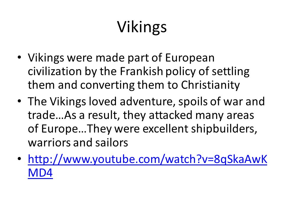 Vikings Vikings were made part of European civilization by the Frankish policy of settling them and converting them to Christianity.