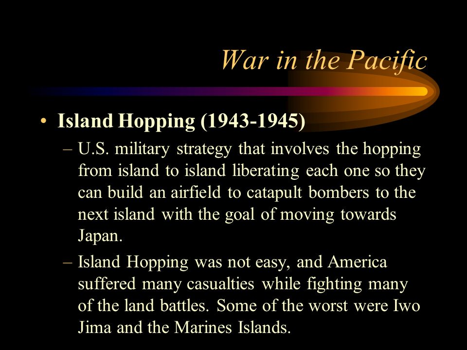 War in the Pacific Island Hopping (1943-1945)