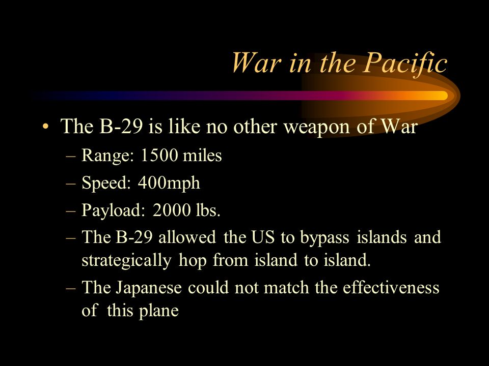War in the Pacific The B-29 is like no other weapon of War