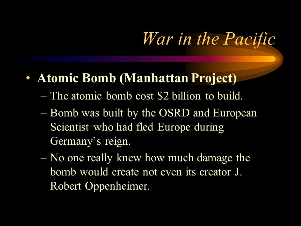 War in the Pacific Atomic Bomb (Manhattan Project)