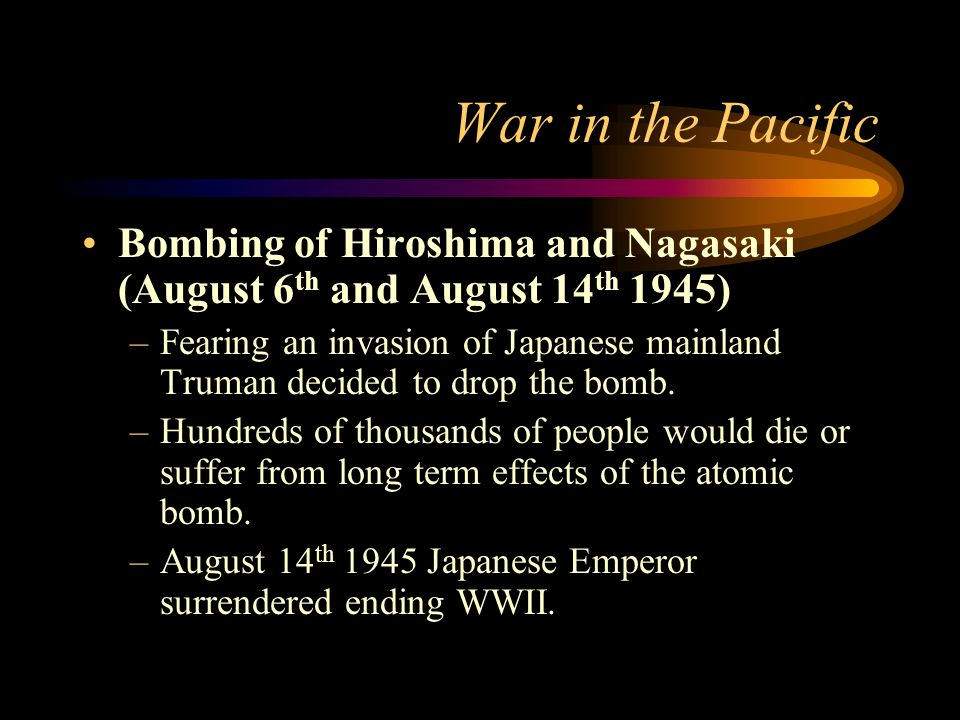War in the PacificBombing of Hiroshima and Nagasaki (August 6th and August 14th 1945)