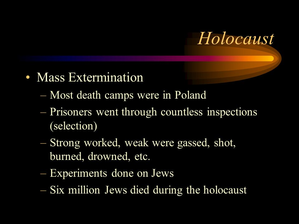 Holocaust Mass Extermination Most death camps were in Poland