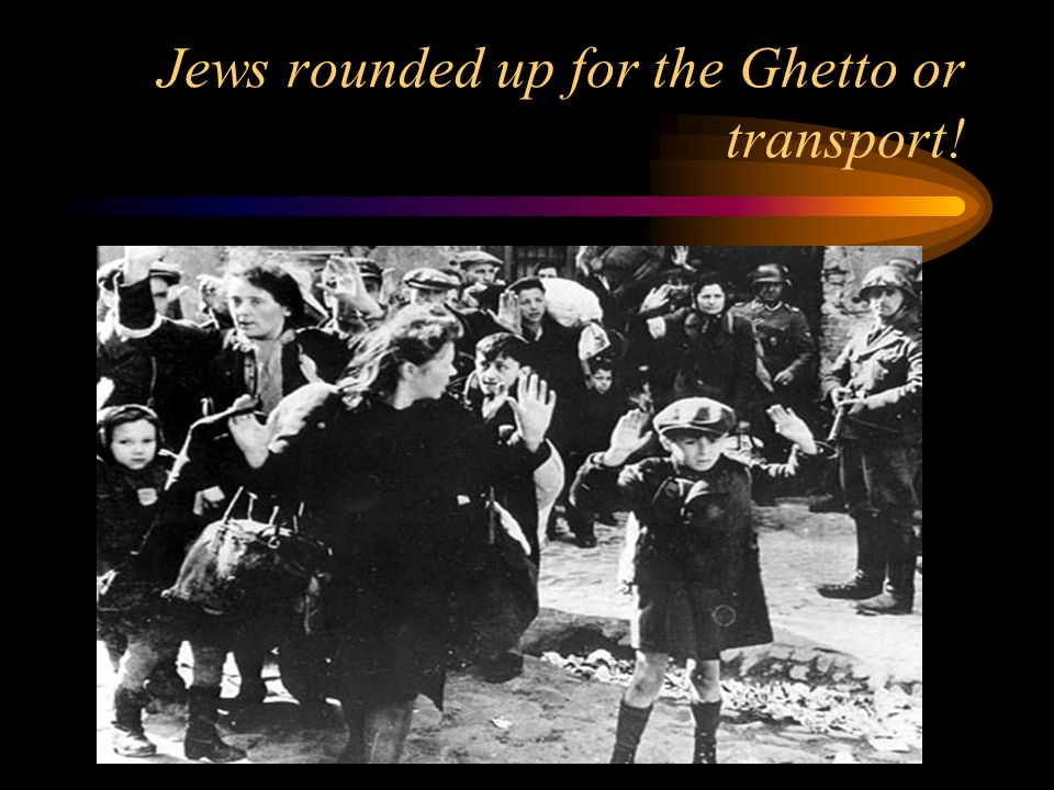 Jews rounded up for the Ghetto or transport!