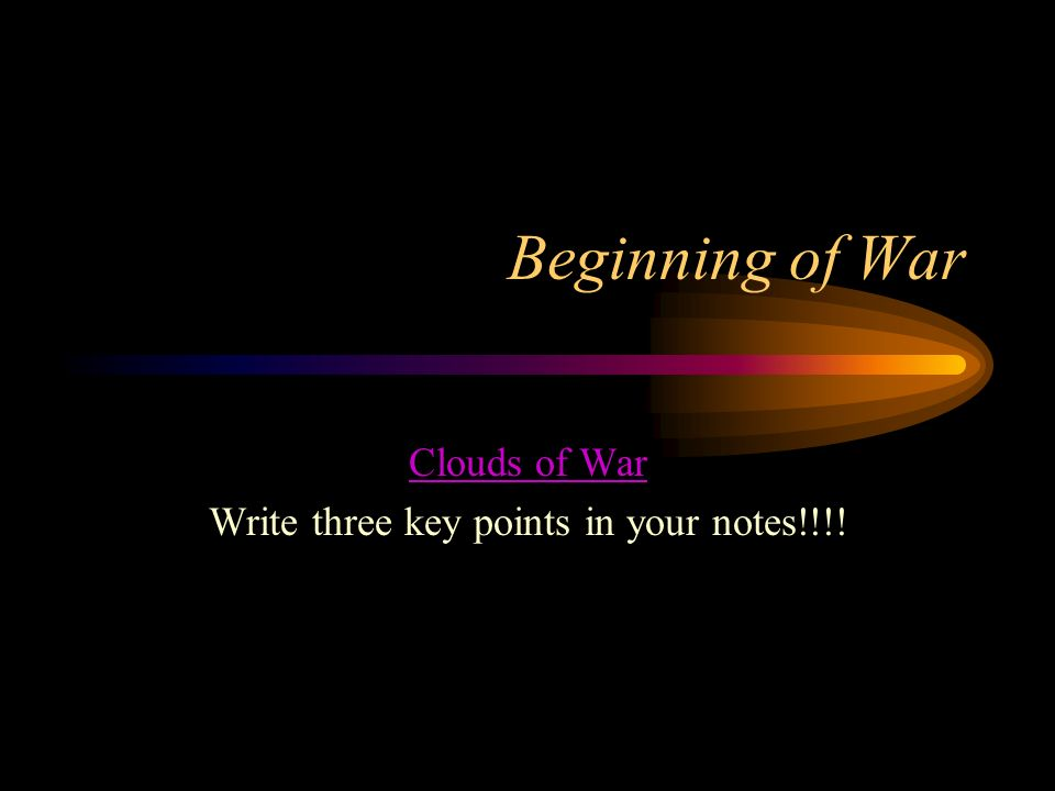 Clouds of War Write three key points in your notes!!!!