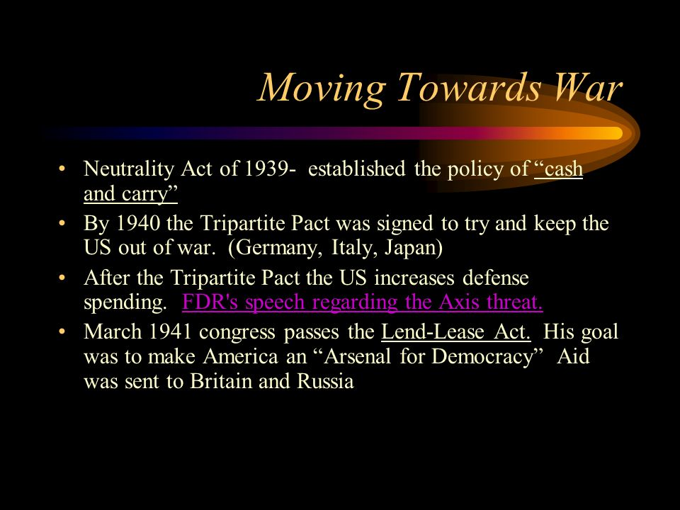 Moving Towards WarNeutrality Act of 1939- established the policy of cash and carry