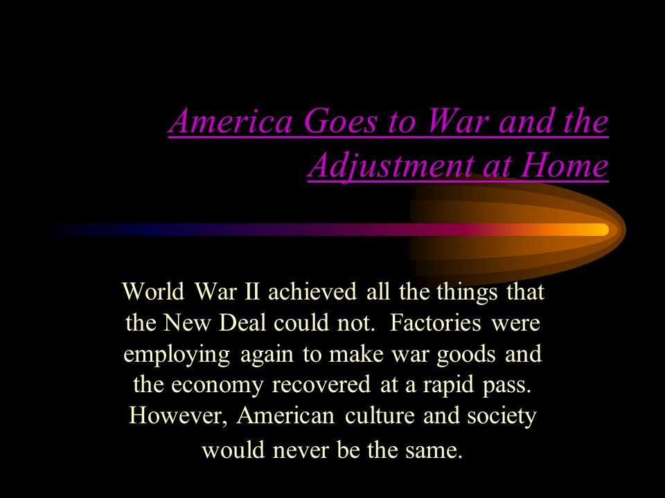 America Goes to War and the Adjustment at Home
