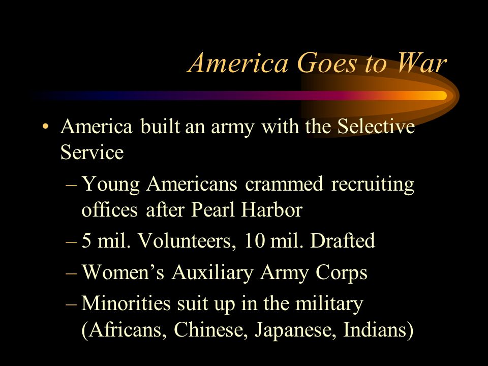 America Goes to War America built an army with the Selective Service
