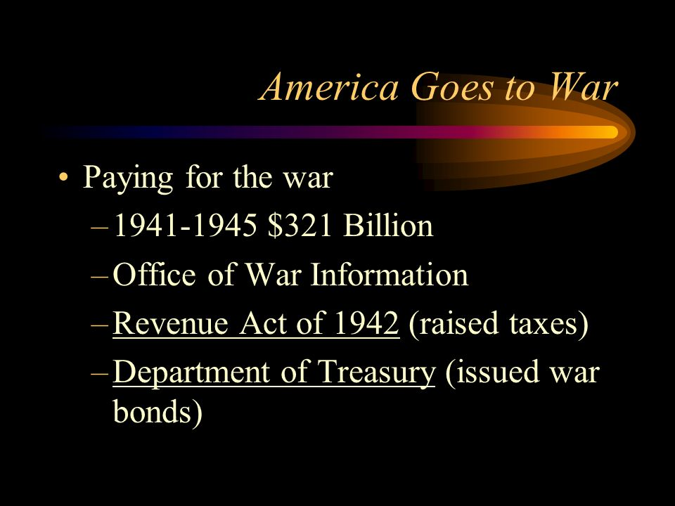 America Goes to War Paying for the war 1941-1945 $321 Billion