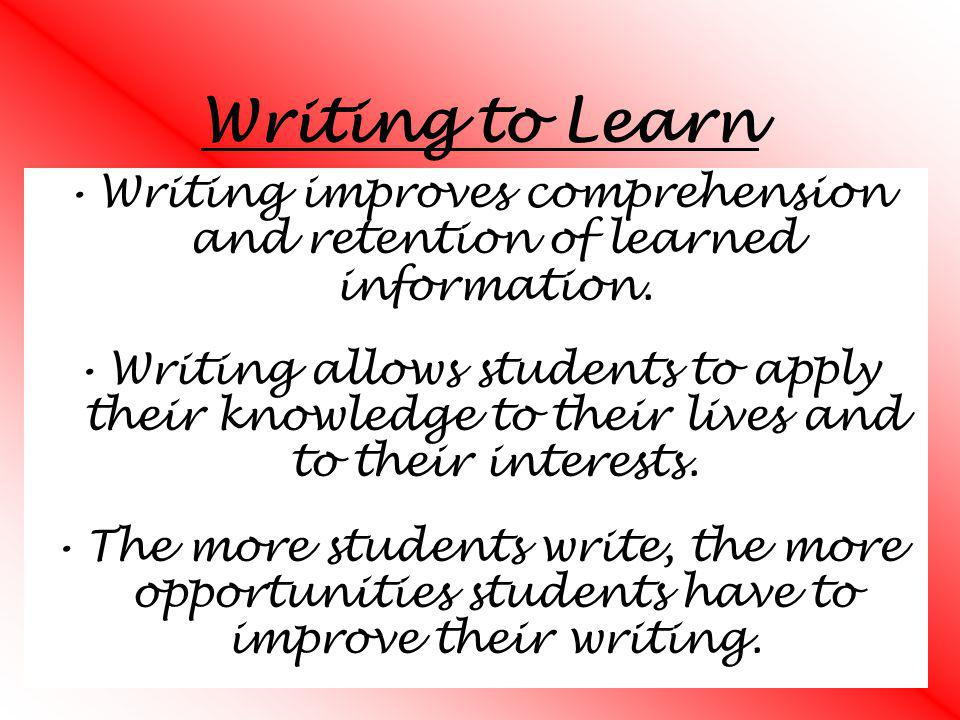Writing improves comprehension and retention of learned information.