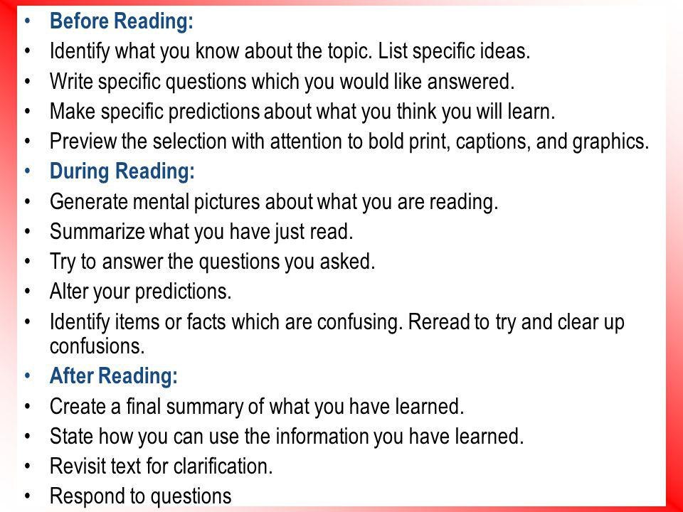 Before Reading: Identify what you know about the topic. List specific ideas. Write specific questions which you would like answered.