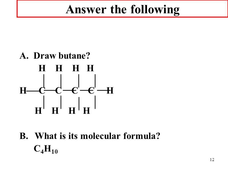 Answer the following A. Draw butane H H H H H C C C C H