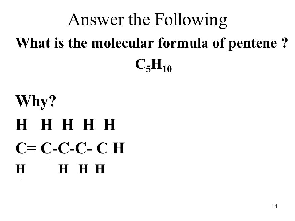 Answer the Following Why H H H H H C= C-C-C- C H