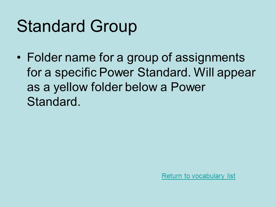 Standard Group Folder name for a group of assignments for a specific Power Standard. Will appear as a yellow folder below a Power Standard.