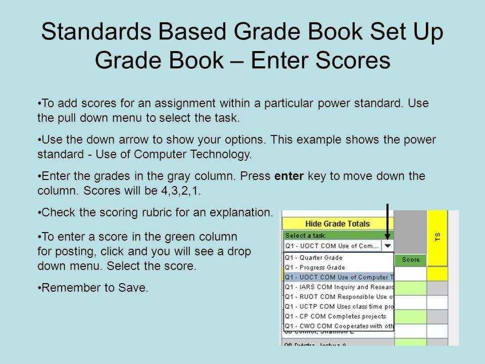 Standards Based Grade Book Set Up Grade Book – Enter Scores