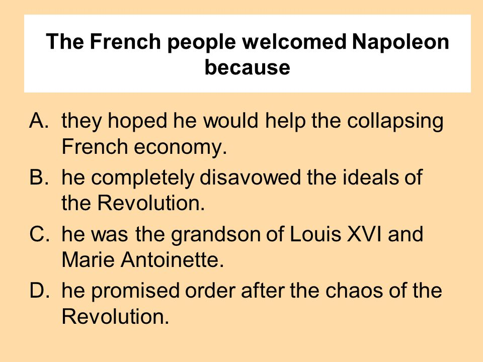 The French people welcomed Napoleon because