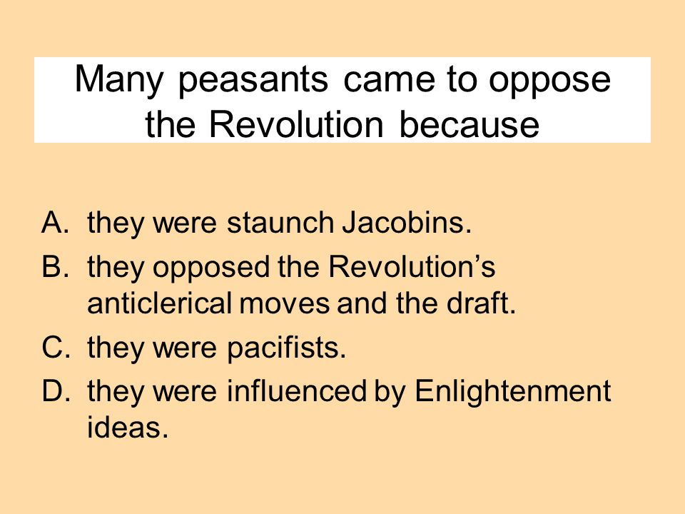 Many peasants came to oppose the Revolution because
