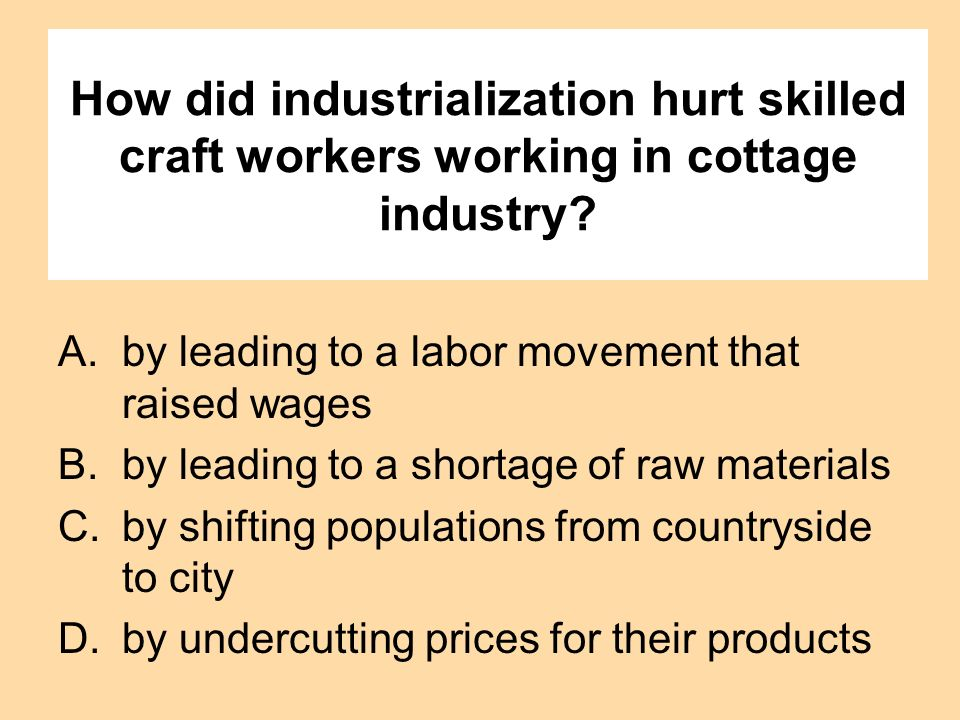 How did industrialization hurt skilled craft workers working in cottage industry