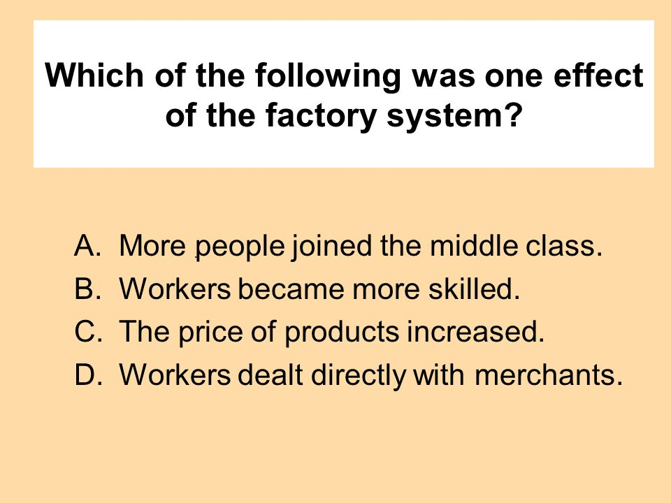 Which of the following was one effect of the factory system