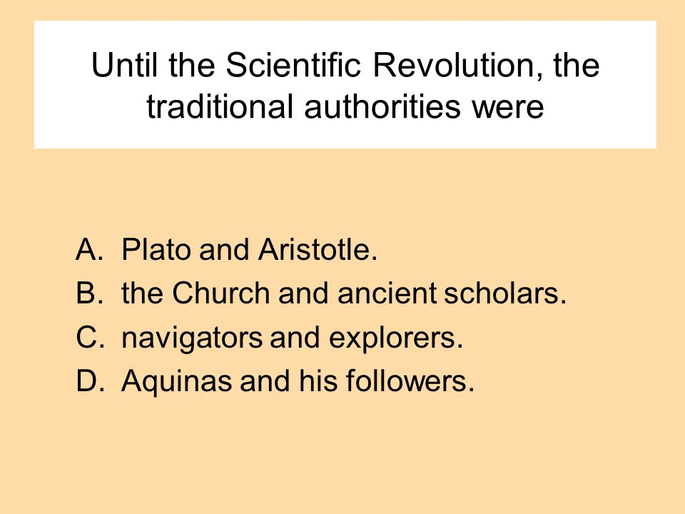 Until the Scientific Revolution, the traditional authorities were