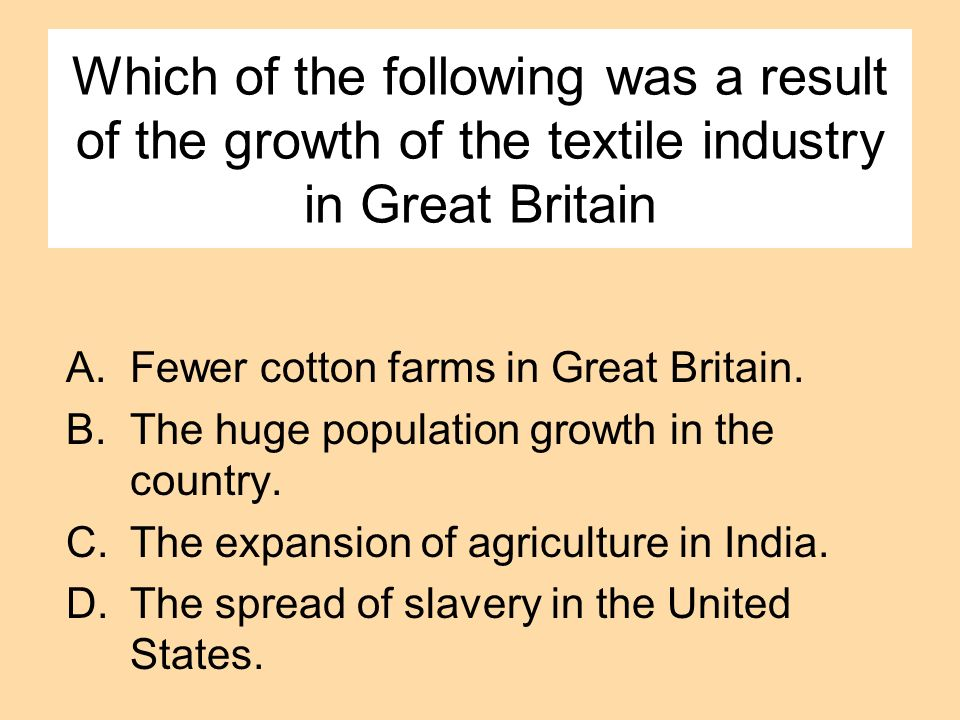 Which of the following was a result of the growth of the textile industry in Great Britain