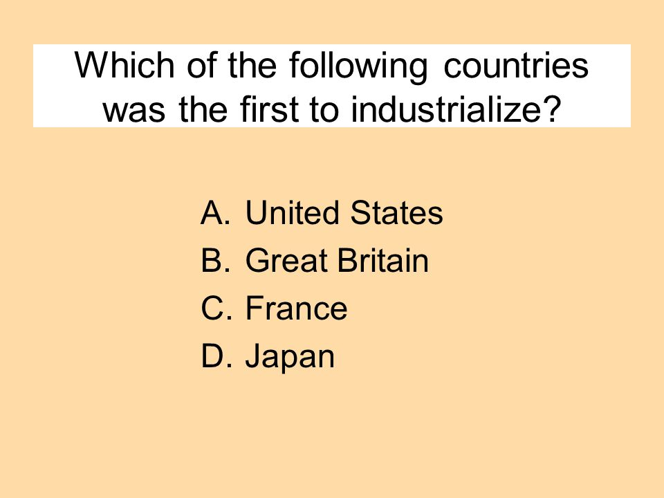 Which of the following countries was the first to industrialize