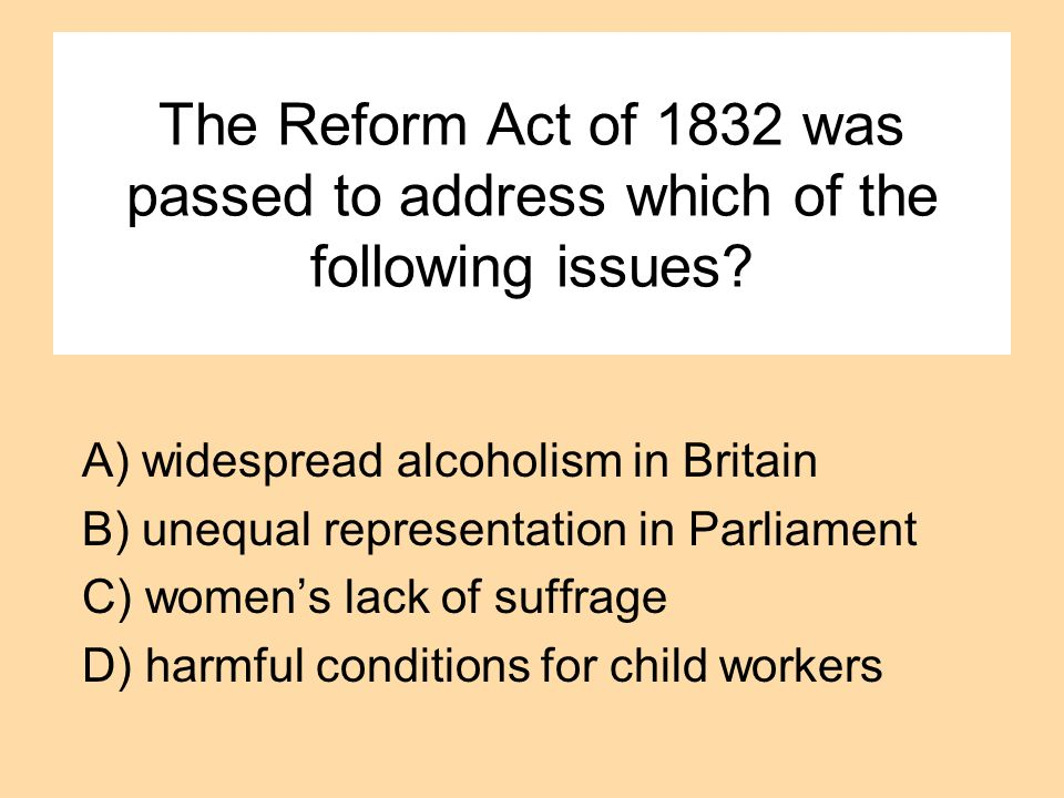 The Reform Act of 1832 was passed to address which of the following issues